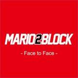 MARIO2BLOCK -Face to Face- マリオツーブロック